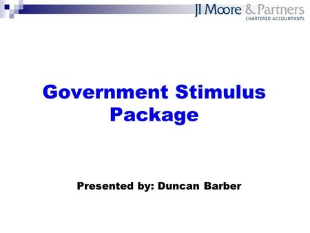 Government Stimulus Package Presented by: Duncan Barber.