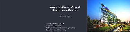 Army National Guard Readiness Center Arlington, VA Arne Kvinnesland Construction Management AE Senior Thesis Final Presentation, Spring 2010 The Pennsylvania.
