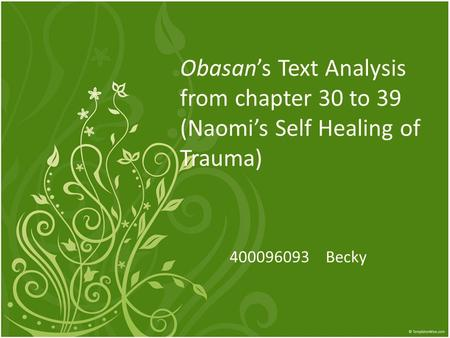 Obasan's Text Analysis from chapter 30 to 39 (Naomi's Self Healing of Trauma) 400096093 Becky.