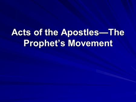 Acts of the Apostles—The Prophet's Movement. I. Reading Acts as the continuation of Luke's Gospel reveals a distinctive understanding of history. A. At.