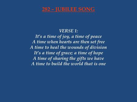 282 – JUBILEE SONG VERSE 1: It's a time of joy, a time of peace
