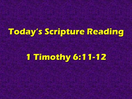 Today's Scripture Reading 1 Timothy 6:11-12. Real Christians Are GENTLE 1 Timothy 6:11-12.
