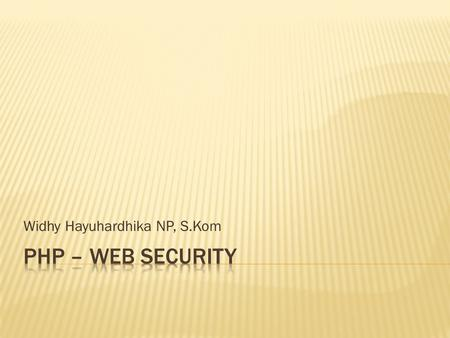 Widhy Hayuhardhika NP, S.Kom.  Security is a measurement, not a characteristic.  It's is also an growing problem that requires an continually evolving.