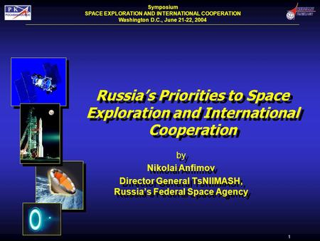 1 Russia's Priorities to Space Exploration and International Cooperation by Nikolai Anfimov Director General TsNIIMASH, Russia's Federal Space Agency by.