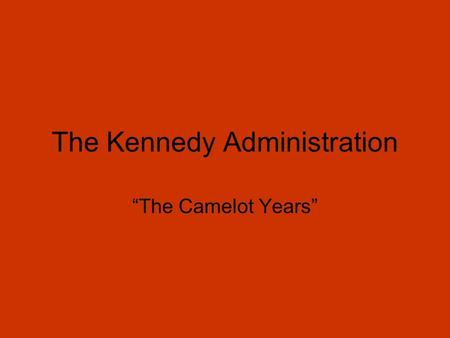 "The Kennedy Administration ""The Camelot Years"". 1960 Election Closest outcome since 1884 JFK beats Nixon by less than 119,000 votes."