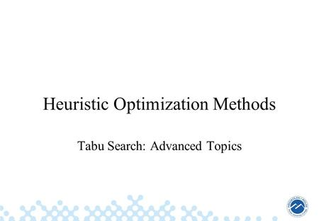 Heuristic Optimization Methods Tabu Search: Advanced Topics.