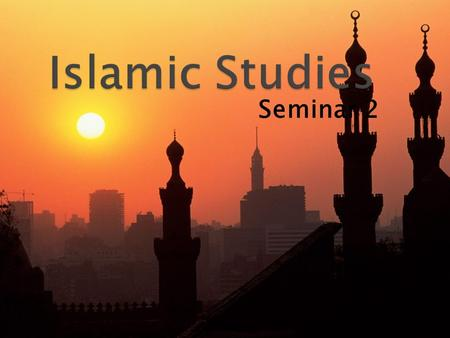 Seminar 2.  The Arabic meaning of Islam is submission to God/Allah; the creator of the universe.  Islam provides a comprehensive concept to humanity's.