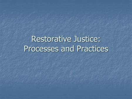 Restorative Justice: Processes and Practices. Navajo Peacemaking Formal community response to help people in need Formal community response to help people.