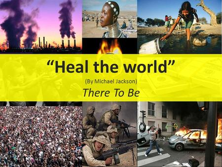 """Heal the world"" (By Michael Jackson) There To Be."