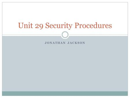JONATHAN JACKSON Unit 29 Security Procedures. Today's lesson Exploring security within different environments and critical analysis of how effective you.