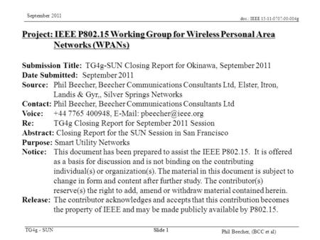 Doc.: IEEE 15-11-0707-00-004g TG4g - SUN September 2011 Phil Beecher, (BCC et al) Slide 1 Project: IEEE P802.15 Working Group for Wireless Personal Area.