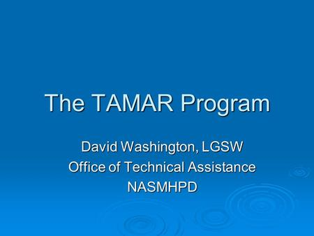 The TAMAR Program David Washington, LGSW Office of Technical Assistance NASMHPD.
