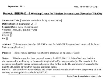 Doc.: 15-11-651-01-004g September, 2011 Daniel Popa, Ruben Salazar Slide 1 Project: IEEE P802.15 Working Group for Wireless Personal Area Networks (WPANs)