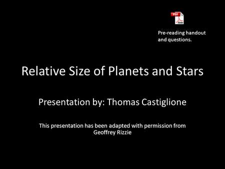 Relative Size of Planets and Stars Presentation by: Thomas Castiglione This presentation has been adapted with permission from Geoffrey Rizzie Pre-reading.