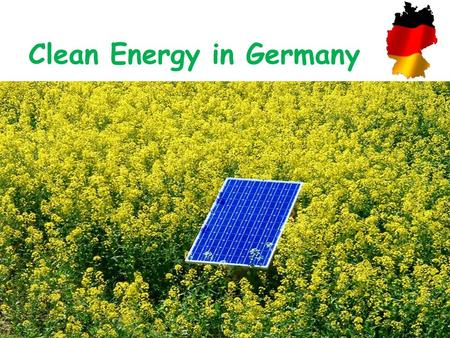 Clean Energy in Germany. In Germany we use the same well known sources of renewable energy as nearly every country in Europe Biogas Geothermal energy.