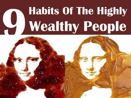 9 Habits Of The Highly Wealthy People. The real measure of your wealth is how much you'd be worth if you lost all your money. Start building real wealth.