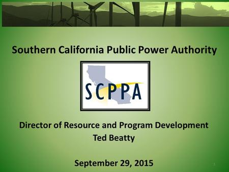 Southern California Public Power Authority Director of Resource and Program Development Ted Beatty September 29, 2015 1.