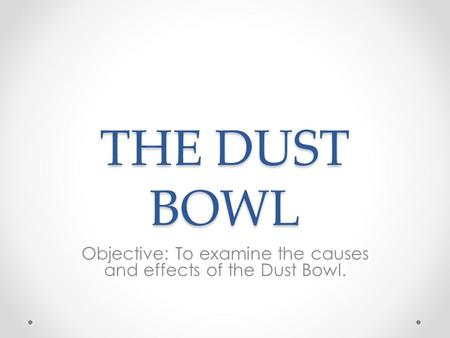 THE DUST BOWL Objective: To examine the causes and effects of the Dust Bowl.