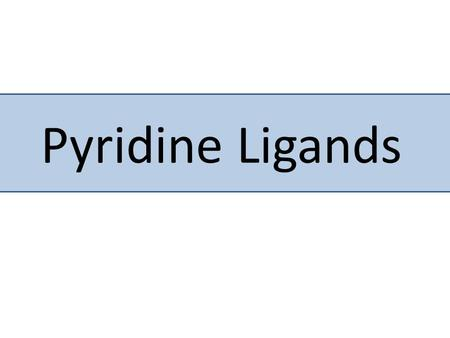 Pyridine Ligands. and the Stability of Birju Patel Johns Hopkins University December 19, 2007.