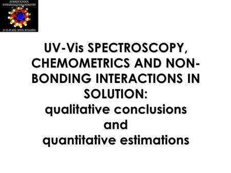 UV-Vis SPECTROSCOPY, CHEMOMETRICS AND NON- BONDING INTERACTIONS IN SOLUTION: qualitative conclusions and quantitative estimations.