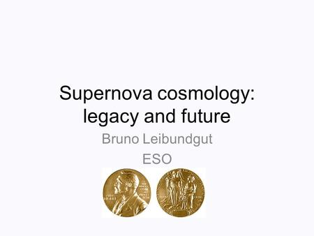 Supernova cosmology: legacy and future Bruno Leibundgut ESO.