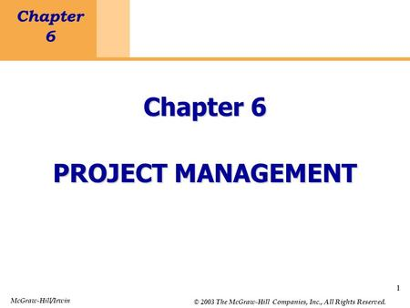 1 Chapter 6 Project Management 1 Chapter 6 PROJECT MANAGEMENT McGraw-Hill/Irwin © 2003 The McGraw-Hill Companies, Inc., All Rights Reserved.