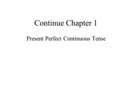 Continue Chapter 1 Present Perfect Continuous Tense.