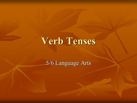 Verb Tenses 5/6 Language Arts. What is a verb? A verb is word that expresses an ACTION or STATE OF BEING. A verb is word that expresses an ACTION or STATE.