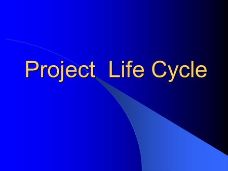Project Life Cycle. Project Life Cycle defines or tells: – The phases of the project (time) – The work performed in each phase (work) – The input and.