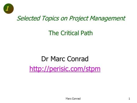 1 Selected Topics on Project Management The Critical Path Dr Marc Conrad  1Marc Conrad.