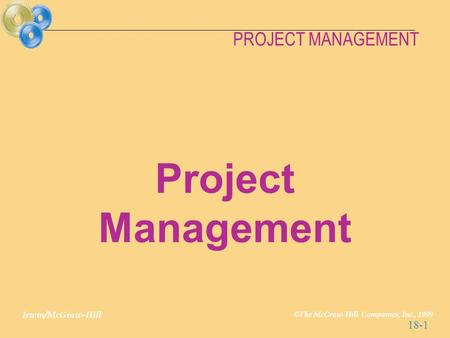Irwin/McGraw-Hill © The McGraw-Hill Companies, Inc., 1999 PROJECT MANAGEMENT 18-1 Project Management.
