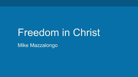 Freedom in Christ Mike Mazzalongo. It was for freedom that Christ set us free; therefore keep standing firm and do not be subject again to a yoke of slavery.