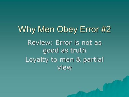 Why Men Obey Error #2 Review: Error is not as good as truth Loyalty to men & partial view.