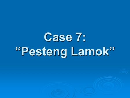 "Case 7: ""Pesteng Lamok"". ""PESTENG LAMOK""  A 7 year old male child has been having fever (maximum 39 0 C) for the past 4 days.This was associated with."