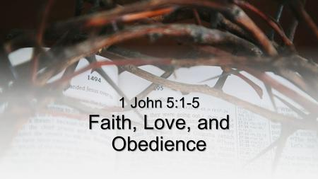 Faith, Love, and Obedience