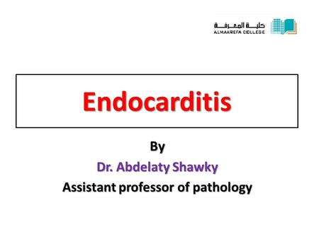 Endocarditis By Dr. Abdelaty Shawky Assistant professor of pathology.