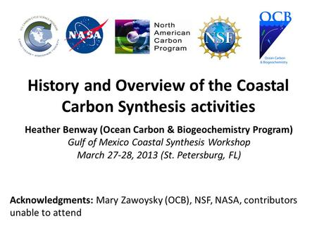 History and Overview of the Coastal Carbon Synthesis activities Heather Benway (Ocean Carbon & Biogeochemistry Program) Gulf of Mexico Coastal Synthesis.