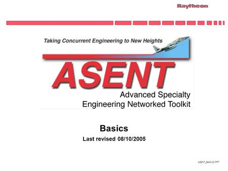 ASENT_BASICS.PPT Basics Last revised 08/10/2005. ASENT_BASICS.PPT ASENT Toolkit Makeup The ASENT toolkit is comprised of a large number or programs (editors,