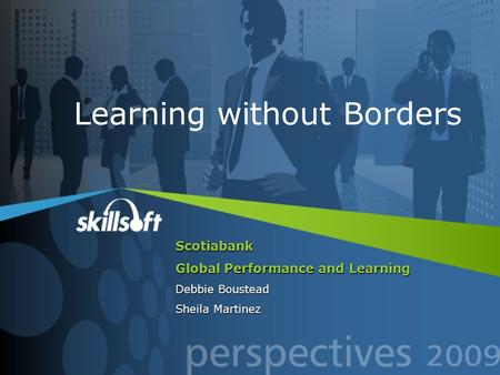 Scotiabank Global Performance and Learning Debbie Boustead Sheila Martinez Learning without Borders.
