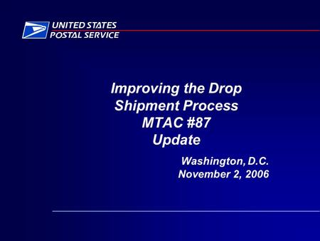 Improving the Drop Shipment Process MTAC #87 Update Washington, D.C. November 2, 2006.