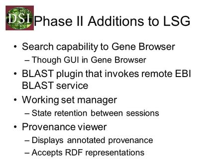 Phase II Additions to LSG Search capability to Gene Browser –Though GUI in Gene Browser BLAST plugin that invokes remote EBI BLAST service Working set.
