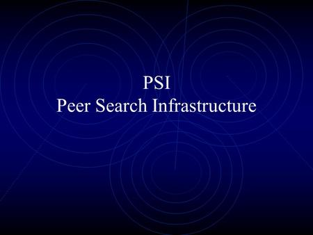 PSI Peer Search Infrastructure. Introduction What are P2P Networks? The term peer-to-peer refers to a class of systems and applications that employ.