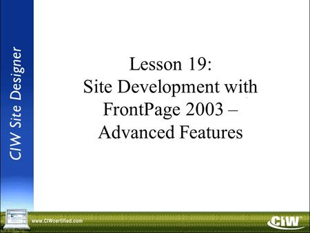 Lesson 19: Site Development with FrontPage 2003 – Advanced Features.
