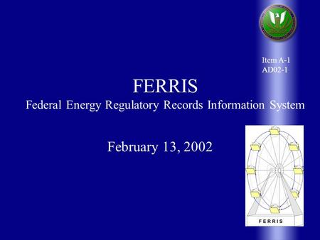 FERRIS Federal Energy Regulatory Records Information System February 13, 2002 Item A-1 AD02-1.