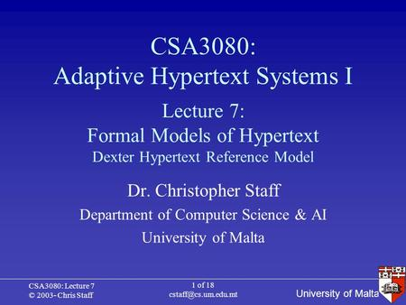 University of Malta CSA3080: Lecture 7 © 2003- Chris Staff 1 of 18 CSA3080: Adaptive Hypertext Systems I Dr. Christopher Staff Department.