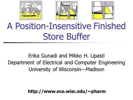A Position-Insensitive Finished Store Buffer Erika Gunadi and Mikko H. Lipasti Department of Electrical and Computer Engineering University of Wisconsin—Madison.