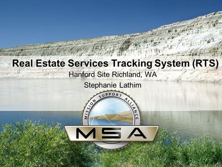 Real Estate Services Tracking System (RTS) Hanford Site Richland, WA Stephanie Lathim.