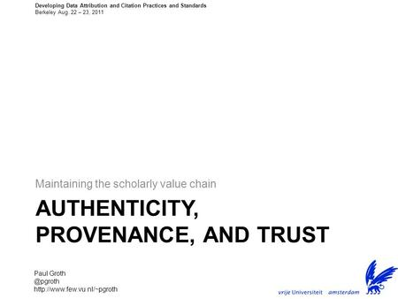 AUTHENTICITY, PROVENANCE, AND TRUST Maintaining the scholarly value chain Paul  Developing Data Attribution and.