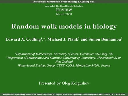 Presentation: Random walk models in biology E.A.Codling et al. Journal of The Royal Society Interface R EVIEW March 2008 Random walk models in biology.