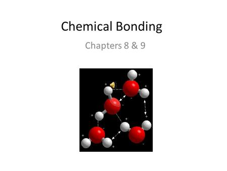 Chemical Bonding Chapters 8 & 9 Bonding occurs to lower the energy of the system. ionic bonding - transfer of electrons; bonding occurs due to the attraction.